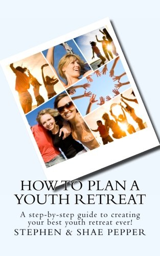 9781467985642: How To Plan A Youth Retreat: A step-by-step guide to creating your best youth retreat ever!