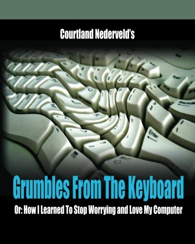 9781467985895: Grumbles From The Keyboard: How I Learned To Stop Worrying And Love My Computer