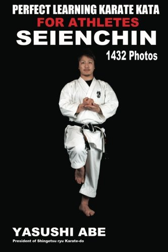 """9781467986168: Perfect Learning Karate Kata For Athletes: Seienchin: To the best of my knowledge, this is the first book to focus only on karate """"kata"""" illustrated ... movements of each kata from different angles."""