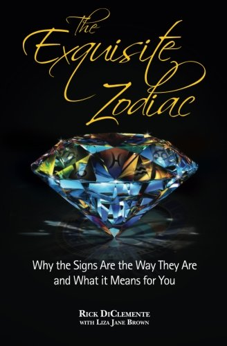 9781467986816: The Exquisite Zodiac: Why the Signs Are the Way they Are and What It Means for You