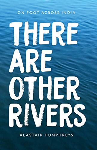 9781467987394: There Are Other Rivers: On Foot Across India