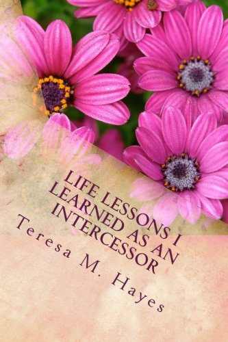 Life Lessons I Learned as an Intercessor: Teresa Hayes
