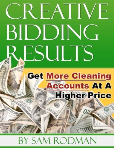9781467988957: Creative Bidding Results: Get More Cleaning Accounts At A Higher Price