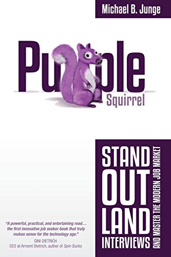 Purple Squirrel: Stand Out, Land Interviews, and: Junge, Michael B