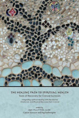 9781467992640: The Healing Path to Spiritual Health – Tools of Recovery for Cancer Survivors: Integrating Spiritual Healing with the Mental, Emotional, and Physical Recovery from Cancer