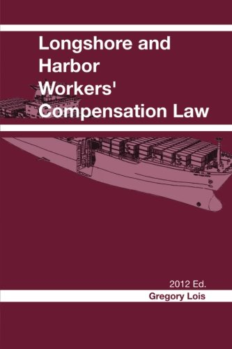 9781467993876: Longshore and Harbor Workers' Compensation Law: 2012 Edition