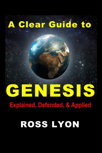 9781467994491: A Clear Guide to Genesis: Explained, Defended, & Applied