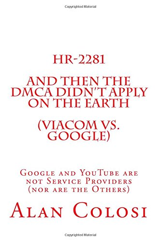 9781467995573: HR-2281: And Then the DMCA Didn't Apply on the Earth (Viacom vs. Google).: Google and YouTube are not Service Providers (nor are the Others) (Book 2 of 3)