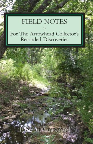 9781468006483: Field Notes ~ For The Arrowhead Collector's Recorded Discoveries