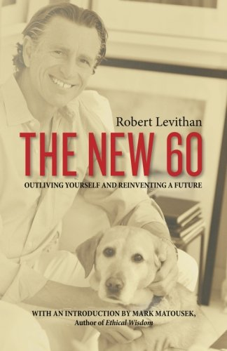 9781468009897: THE NEW 60: Outliving Yourself and Reinventing a Future