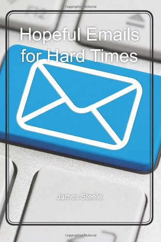 Hopeful Emails for Hard Times: Steele, James