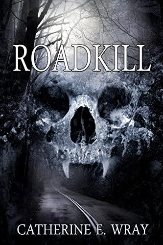 Roadkill: Catherine E. Wray