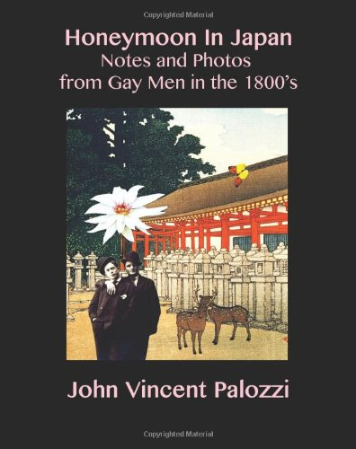 Honeymoon In Japan: Notes and Photos from Gay Men in the 1800's: Palozzi, John Vincent