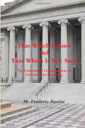 9781468014341: That Which Is Seen and That Which Is Not Seen: The Unintended Consequences of Government Spending