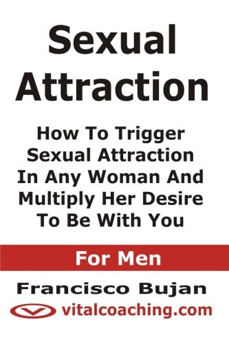 9781468014570: Sexual Attraction - How To Trigger Sexual Attraction In Any Woman And Multiply Her Desire To Be With You - For Men