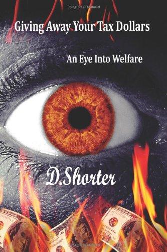 9781468014921: An Eye Into Welfare - Giving Away Your Tax Dollars