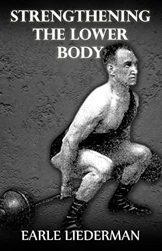 Strengthening the Lower Body: (Original Version, Restored): Liederman, Earle