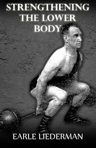 Strengthening the Lower Body: (Original Version, Restored): Earle Liederman