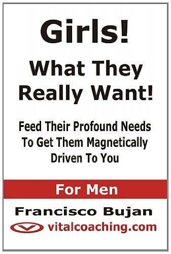9781468019384: Girls! - What They Really Want! - Feed Their Profound Needs To Get Them Magnetically Driven To You - For Men