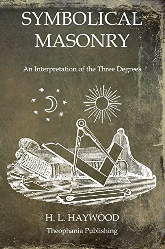 9781468023831: Symbolical Masonry: An Interpretation of the Three Degrees