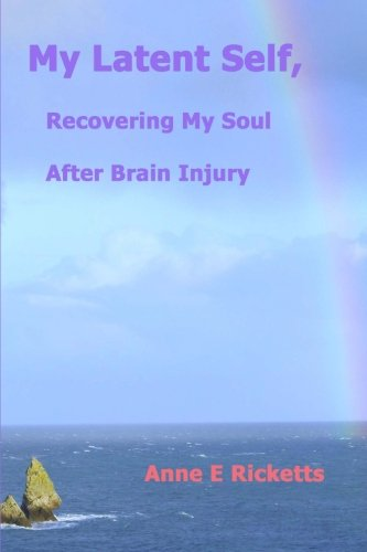 9781468024302: My Latent Self, Recovering My Soul After Brain Injury: A View From the Inside of Brain Injury
