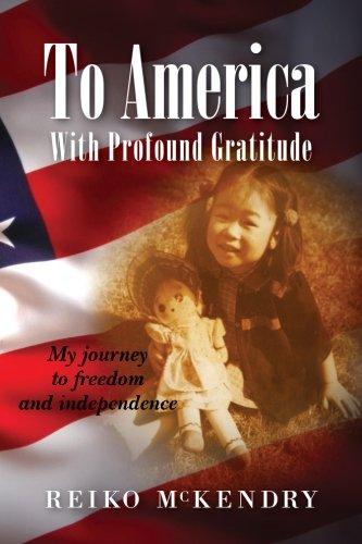 To America with Profound Gratitude: My Journey to Freedom and Independence: McKendry, Reiko