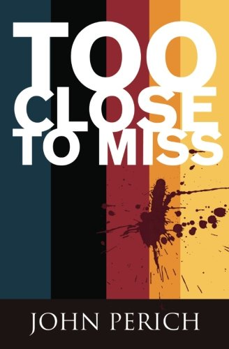 Too Close to Miss: Perich, John