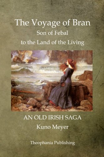 The Voyage of Bran Son of Febal to the Land of the Living: Kuno Meyer