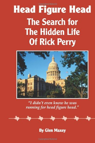 Head Figure Head: The Search for the Hidden Life of Rick Perry: Maxey, Glen