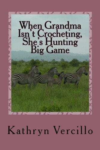 When Grandma Isn't Crocheting, She's Hunting Big Game: (and 33 other stories of 2011&#x27...
