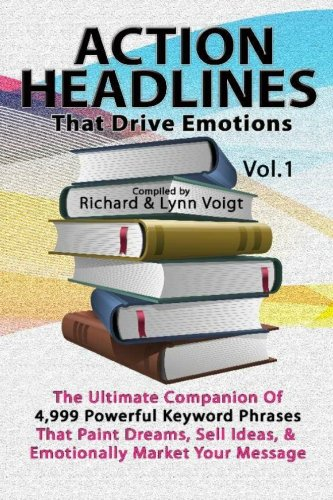 9781468026696: ACTION HEADLINES That Drive Emotions: The Ultimate Companion of 4,999 Powerful Keyword Phrases That Paint Dreams, Sell Ideas, And Market Your Message