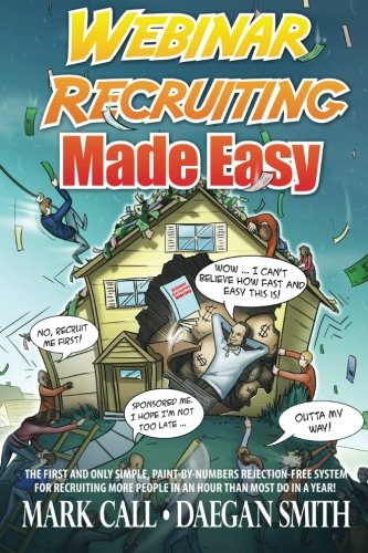 9781468026757: Webinar Recruiting Made Easy: The First and Only Simple, Paint-by-Numbers Rejection-Free System for Recruiting More People in an Hour than Most Do in a Year!