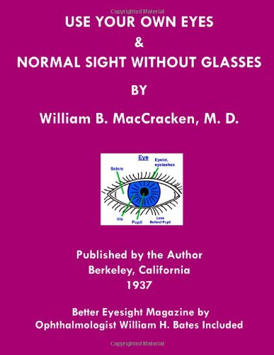 9781468028201: Use Your Own Eyes & Normal Sight Without Glasses: Better Eyesight Magazine by Ophthalmologist William H. Bates