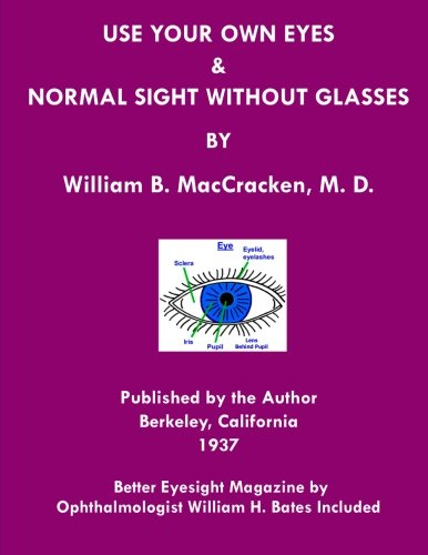 9781468029208: Use Your Own Eyes & Normal Sight Without Glasses: Better Eyesight Magazine by Ophthalmologist William H. Bates (Black & White Edition)