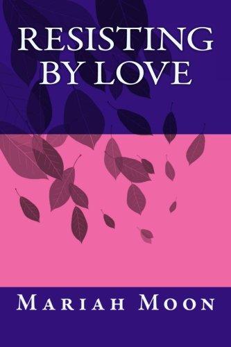 9781468032253: Resisting By Love (Volume 1)