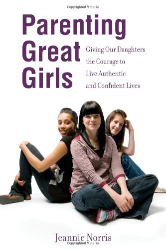 9781468032895: Parenting Great Girls: Giving Our Daughters the Courage to Live Authentic and Confident Lives