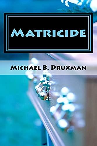 Matricide: An Original Screenplay: Michael B. Druxman