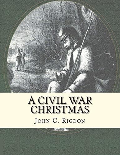 A Civil War Christmas: John C Rigdon