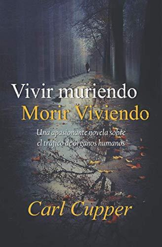 9781468039818: Vivir muriendo, morir Viviendo: Una apasionante novela sobre el tráfico de órganos humanos (Spanish Edition)