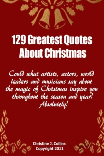 129 Greatest Quotes About Christmas: Could what artists, actors and world leaders say about the ...
