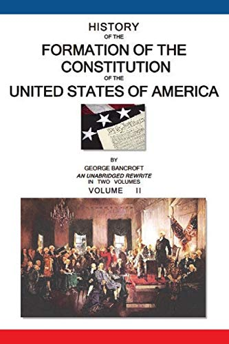 History Of The Formation Of The Constitution Of The United States Of America: Volume II of II: ...