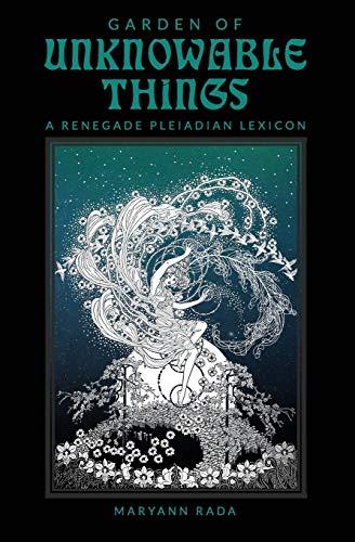 Garden of Unknowable Things: A Renegade Pleiadian Lexicon: Rada, Maryann