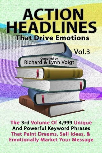 9781468042351: ACTION HEADLINES That Drive Emotions - Volume 3: The 3rd Volume of 4,999 Unique Powerful Keyword Phrases That Paint Dreams, Sell Ideas, And Market Your Message