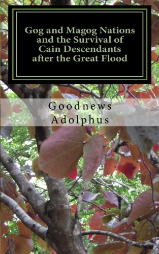 9781468045901: Gog and Magog Nations and the Survival of Cain Descendants after the Great Flood: Reveals how Noah and Cain descendants survived the great flood