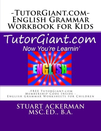 9781468050509: TutorGiant.com - English Grammar Workbook for Kids: FREE TutorGiant.com Membership Code Inside - English Grammar Worksheets for Children - Improve Writing and Reading Skills through Grammar