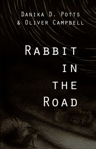 Rabbit in the Road: Danika D Potts