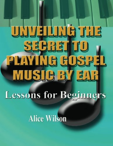 9781468051407: Unveiling The Secret To Playing Gospel Music By Ear Lessons for Beginners