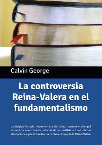 La controversia Reina-Valera en el fundamentalismo: La: Calvin George