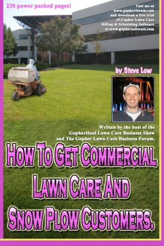 9781468055184: How To Get Commercial Lawn Care And Snow Plow Customers.: From The Gopher Lawn Care Business Forum & The GopherHaul Lawn Care Business Show.