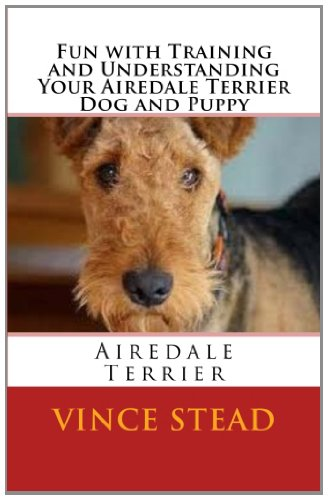 9781468058574: Fun with Training and Understanding Your Airedale Terrier Dog and Puppy